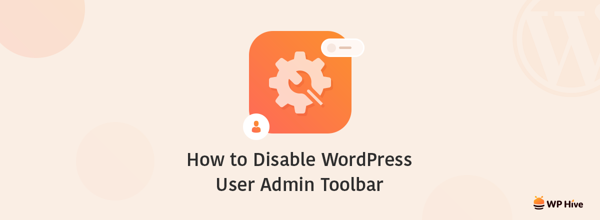 How To Disable The WordPress User Admin Toolbar- The Easiest Way 1