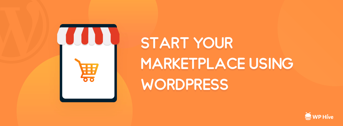 This is Why You Need to Start a Marketplace using WordPress [2021]