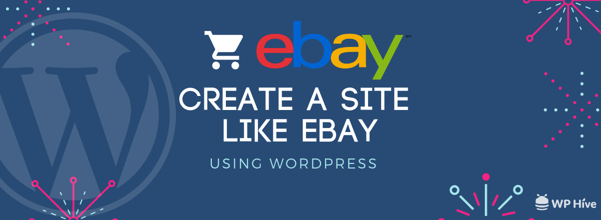 How to Create a Site Like eBay with WordPress in 2021 [Step by Step]