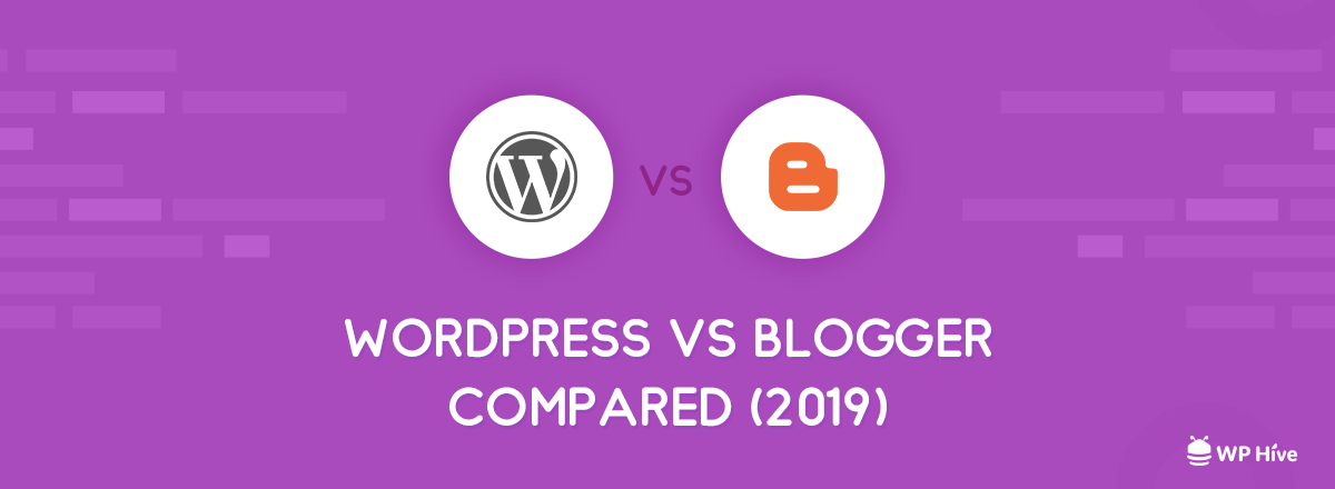 WordPress vs Blogger: Which One is Better? [2021]