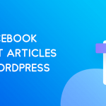 How to Use Facebook Instant Articles in WordPress [Pros and Cons] 2