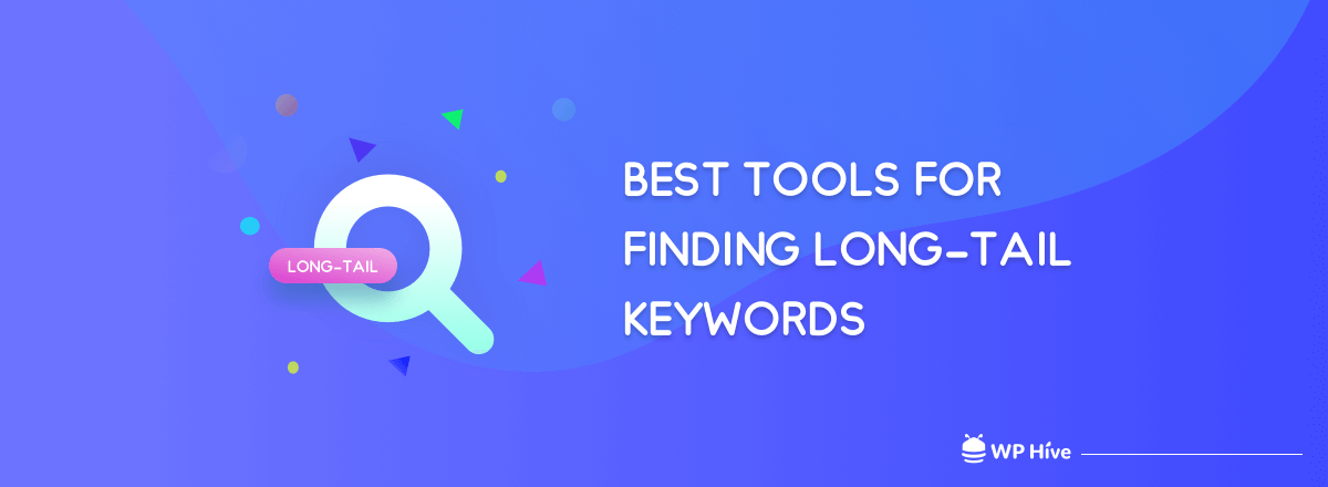 Top 10 Tools for Finding Long-Tail Keywords in 2020
