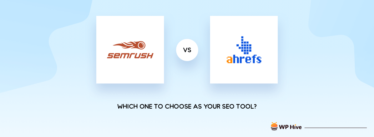 Ahrefs vs SEMrush: Which One to Choose As Your SEO Tool