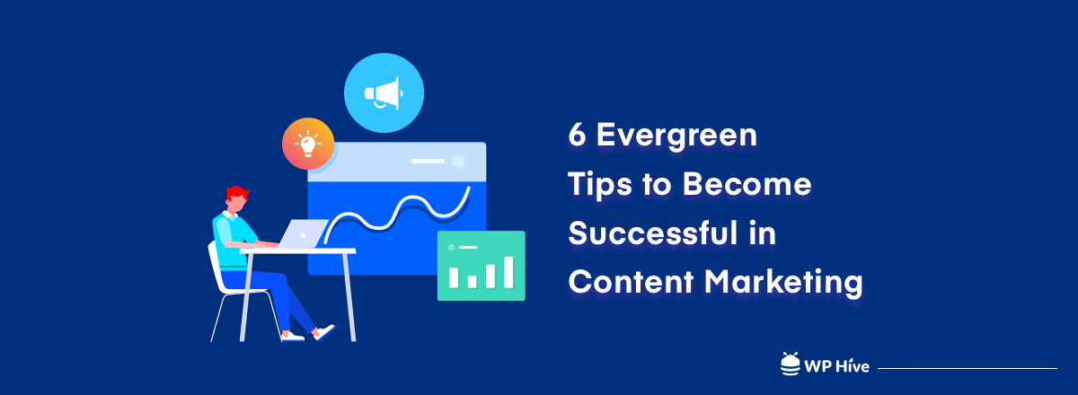 6 Evergreen Content Marketing Tips to Become Successful