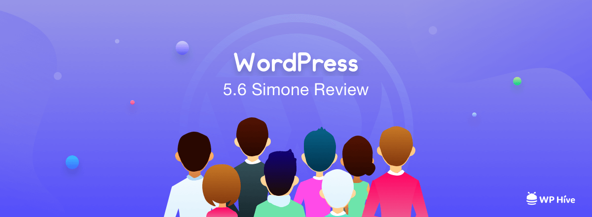 """WordPress New Version 5.6 """"Simone"""" Review– What's Inside?"""