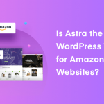 Is Astra the Best WordPress Theme for Amazon Affiliate Websites